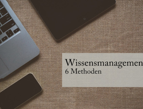 Wissensmanagement – 6 Methoden